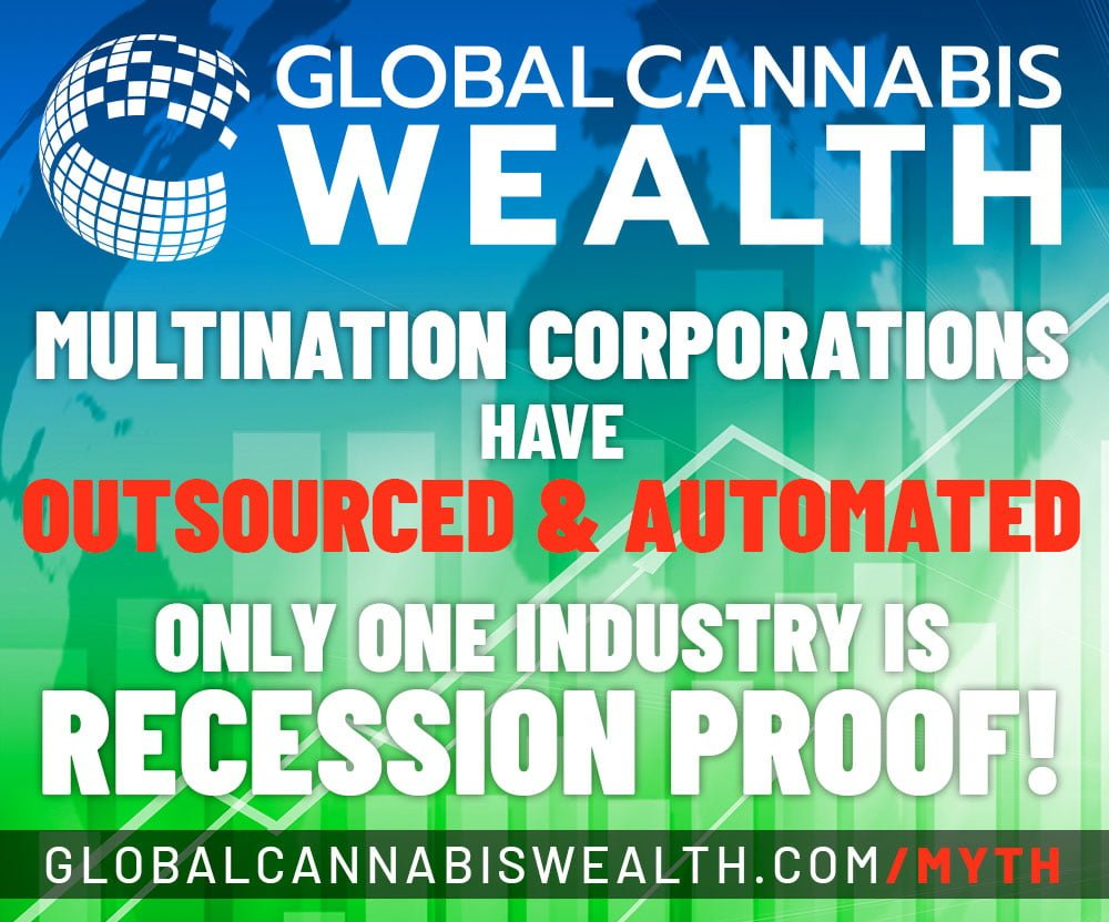 Global Cannabis Wealth - Only One Industry is Recession Proof!