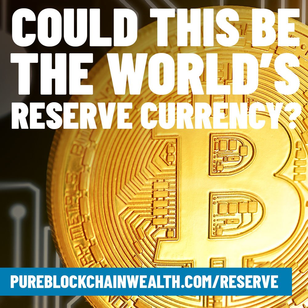 Pure Blockchain Wealth | Could This Be the World's Reserve Currency?