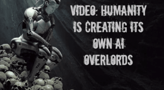 Video: Humanity is Creating Its Own AI Overlords